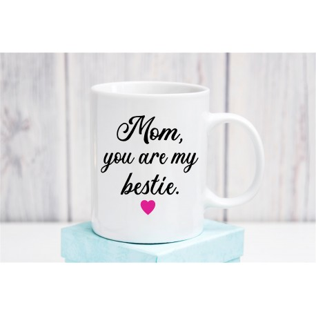 Mom you are my Bestie