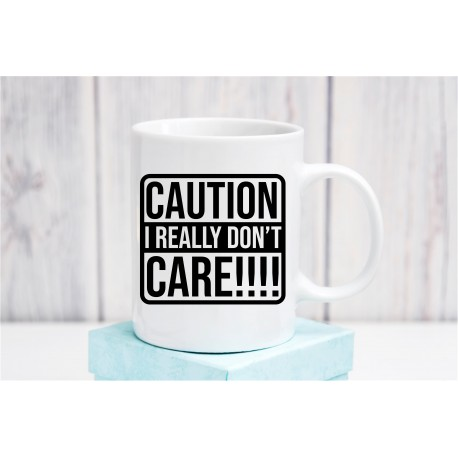 Caution I Really Don't Care